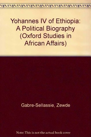 Yohannes Iv Of Ethiopia: A Political Biography Zewde Gabre-Sellassie