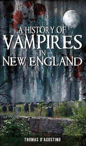 A History of Vampires in New England  by  Thomas DAgostino