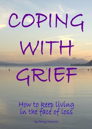 Coping With Grief  by  Penny Clements