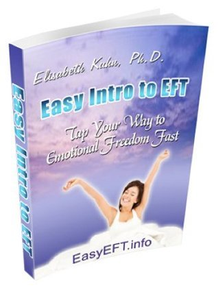 Easy Intro to EFT - Tap Your Way to Emotional Freedom Fast  by  Elisabeth Kuhn