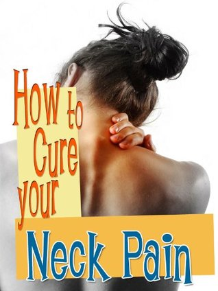 How To Cure Neck Pain  by  Ben Illatin
