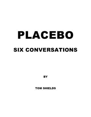 Placebo: Six Conversations  by  Tom Shields