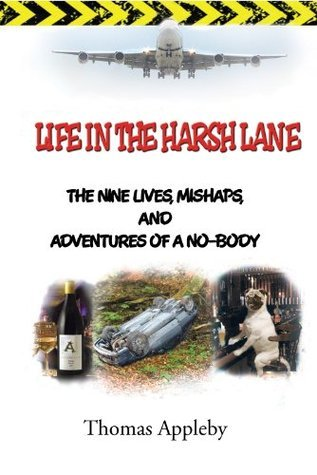 LIFE IN THE HARSH LANE: The nine lives, mishaps, and adventures of a no-body  by  Thomas Appleby