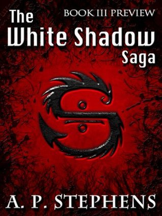 The White Shadow Saga: Book 3 Preview A.P. Stephens
