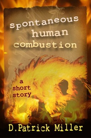 Spontaneous Human Combustion  by  D. Patrick Miller