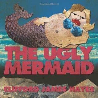The Ugly Mermaid Clifford James Hayes