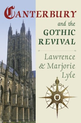 Canterbury and the Gothic Revival Lawrence Lyle