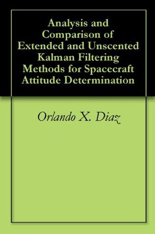 Analysis and Comparison of Extended and Unscented Kalman Filtering Methods for Spacecraft Attitude Determination Orlando X. Diaz
