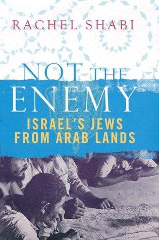 Not The Enemy: Israels Jews From Arab Lands Rachel Shabi