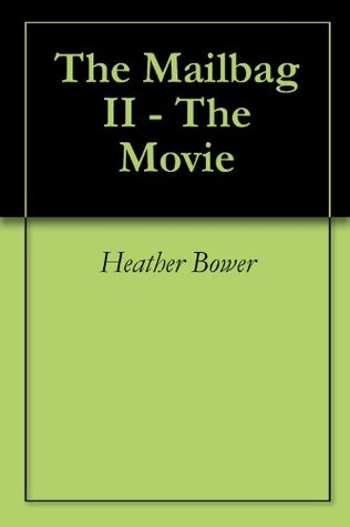 The Mailbag II - The Movie Heather Bower