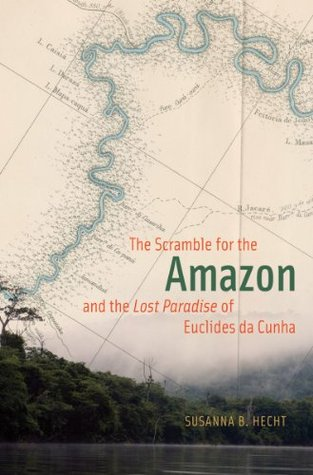 The Scramble for the Amazon and the Lost Paradise of Euclides da Cunha Susanna B. Hecht