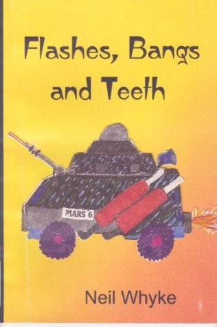 Flashes,Bangs and Teeth Neil Whyke