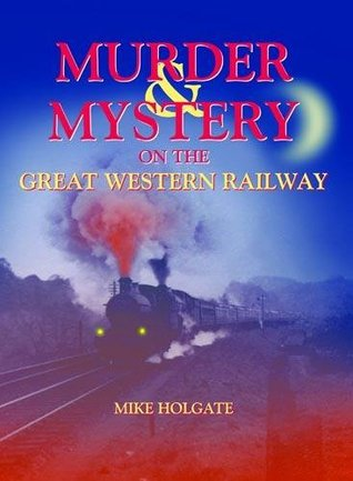 Murder & Mystery on the Great Western Railway  by  Mike Holgate