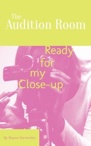 The Audition Room: Ready for my Close-up (Volume 7) Sharon Sorrentino