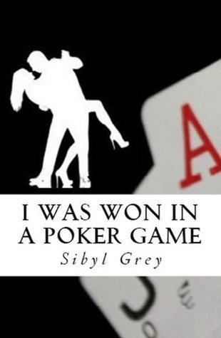 I Was Won In A Poker Game  by  Sibyl Grey