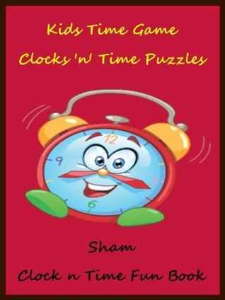 Kids Brain Teasers Time Game : The Time Game  by  Sham