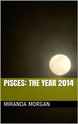 Pisces: The Year 2014  by  Miranda Morgan