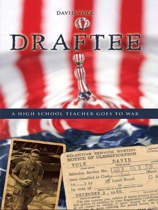 DRAFTEE: A High School Teacher Goes To War  by  David Volk