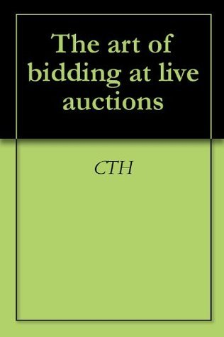 The art of bidding at live auctions  by  CTH