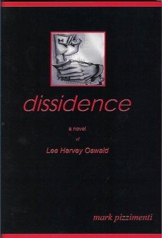 Dissidence: A Novel Of Lee Harvey Oswald  by  Mark Pizzimenti