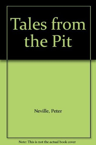Tales from the Pit  by  Peter Neville