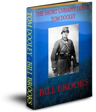 The Short Unhappy Life Of Tom Dooley  by  Bill Brooks