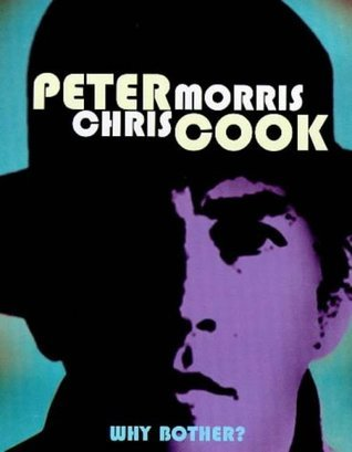 Why Bother?: Sir Arthur Streeb-Greebling in Conversation with Chris Morris  by  Peter Cook