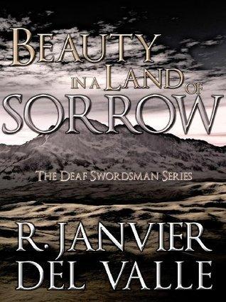 Beauty in a Land of Sorrow (The Deaf Swordsman, #4)  by  R. Janvier del Valle