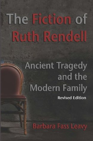 The Fiction of Ruth Rendell: Ancient Tragedy and the Modern Family  by  Barbara Fass Leavy