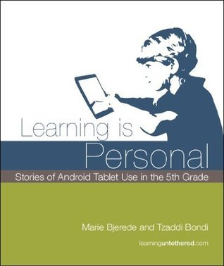 Learning is Personal - Stories of Android tablet use in the 5th grade  by  Tzaddi Bondi