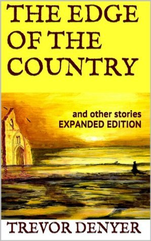 THE EDGE OF THE COUNTRY and other stories Expanded Edition Trevor Denyer