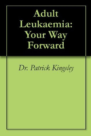 Adult Leukaemia: Your Way Forward Patrick  Kingsley