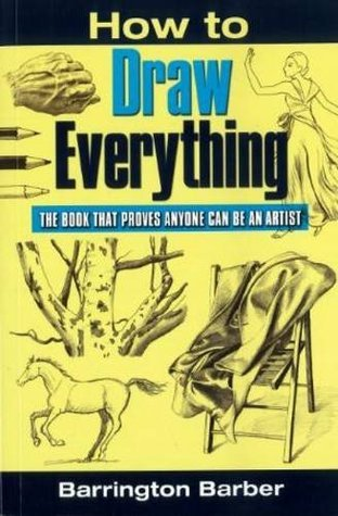 How To Draw Everything: The Book That Proves Anyone Can Be An Artist Barrington Barber