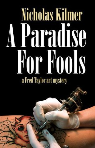 A Paradise for Fools: A Fred Taylor Art Mystery (Fred Taylor Art Series) Nicholas Kilmer