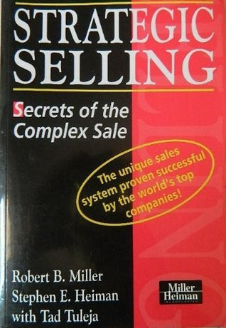 Strategic Selling: Secrets of the Complex Sale Robert B. Miller