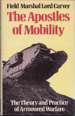 Apostles of Mobility: Theory and Practice of Armoured Warfare (The Lees Knowles lectures)  by  Michael Carver