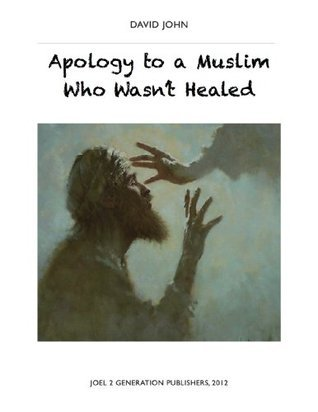 Apology to a Muslim Who Wasnt Healed David John