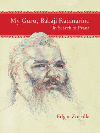 My Guru Babaji Ramnarine: In Search for Prana  by  Edgar Zorrilla