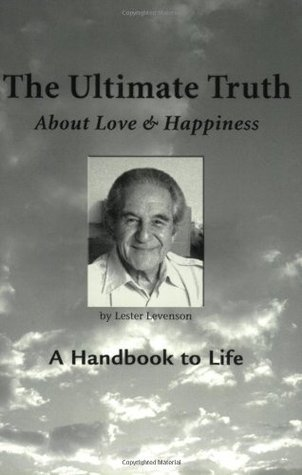 The Ultimate Truth (About Love & Happiness): A Handbook to Life Lester Levenson