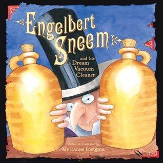 Engelbert Sneem: And His Dream Vacuum Cleaner Daniel Postgate