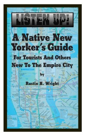 A Native New Yorkers Guide to the Empire City  by  Rustin H. Wright