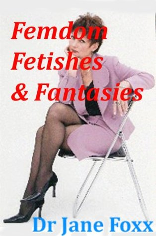 Femdom Fetishes & Fantasies Jane Foxx
