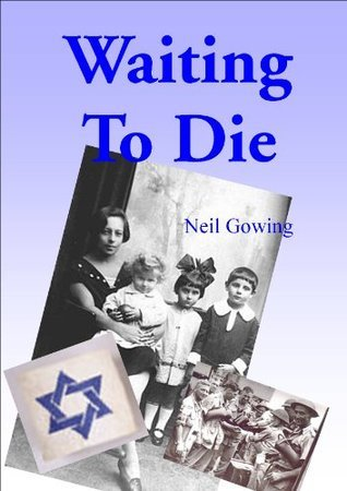 Waiting to Die  by  Neil Gowing