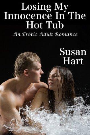 Losing My Innocence In The Hot Tub Susan Hart