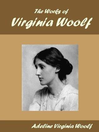 The Works of Virginia Woolf Adeline Virginia Woolf