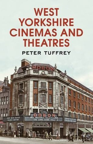 West Yorkshire Cinemas and Theatres  by  Peter Tuffrey