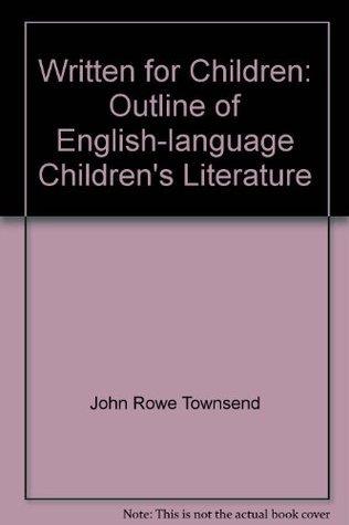 Written For Children, 6th Ed John Rowe Townsend