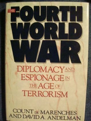 The Fourth World War: Diplomacy and Espionage in the Age of Terrorism David Andelman