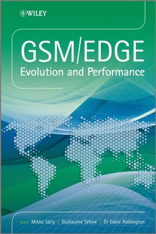 GSM/EDGE: Evolution and Performance  by  Mikko Säily