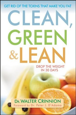 Clean, Green, and Lean: Get Rid of the Toxins That Make You Fat Walter Crinnion